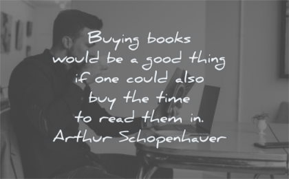 book quotes buying books would good thing could buy time read them arthur schopenhauer wisdom man reading coffee