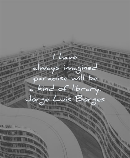 book quotes have always imagined paradise will kind library jorge luis borges wisdom