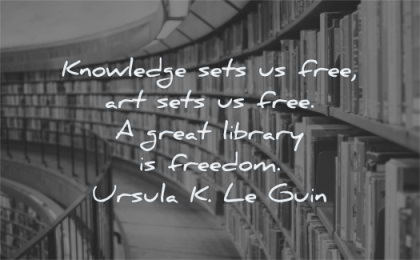 book quotes knowledge sets us free arts great library freedom ursula k le guin wisdom