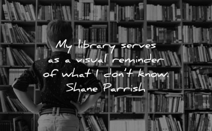 book quotes library serves visual reminder what dont know shane parrish wisdom boy looking