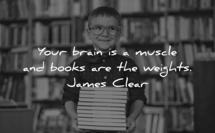 book quotes brain muscle weights james clear wisdom boy