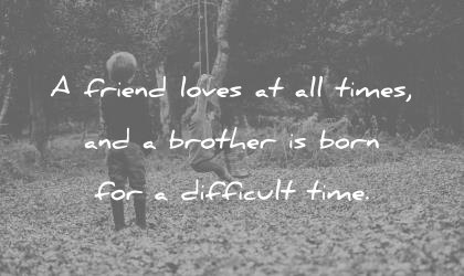 brother quotes friend loves times brother born difficult time wisdom