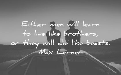brother quotes either men learn live like brothers die like beasts max lerner wisdom car silhouette