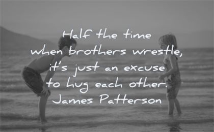 brother quotes half time when brothers wrestle its just excuse hug each other james patterson wisdom beach playing water