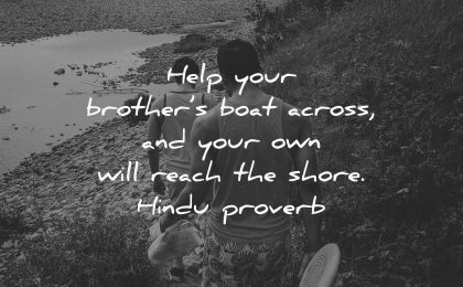 brother quotes help your brothers boat across own will reach shore hindu proverb wisdom walking man