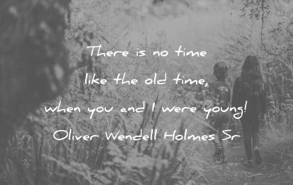 brother quotes there time when were young oliver wendell holmes wisdom