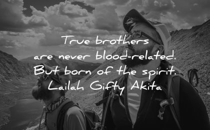 brother quotes brothers never blood related born spirit lailah gifty akita wisdom