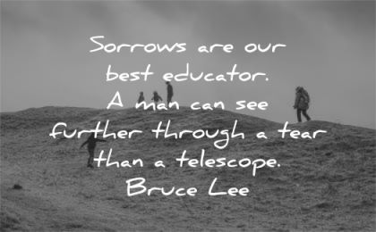 bruce lee quotes sorrows best educator man further through tear telescope wisdom nature