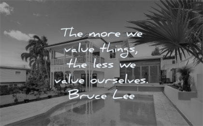 bruce lee quotes more value things less value ourselves wisdom house pool luxury