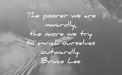 bruce lee quotes poorer are inwardly more try enrich ourselves outwardly wisdom