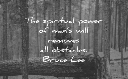 bruce lee quotes spiritual power mans will removes all obstacles wisdom man nature tree