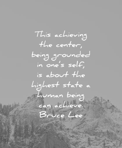 bruce lee quotes this achieving the center being grounded ones self about highest state human being can achieve wisdom