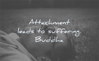 buddha quotes attachment leads suffering wisdom man laying grass