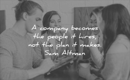 business quotes company becomes people hires not plan makes sam altman wisdom