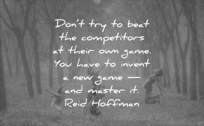 business quotes dont try beat competitors their own game you have invest new master reid hoffman wisdom
