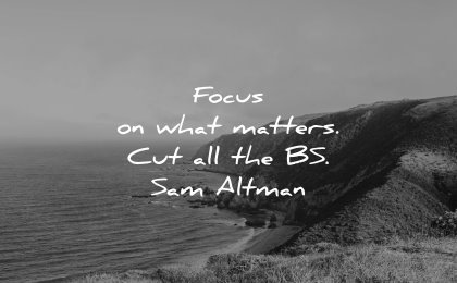 business quotes focus what matters sam altman wisdom nature water sea waves