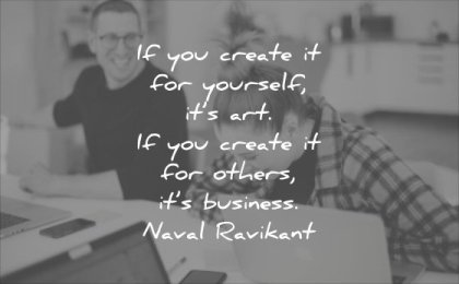 business quotes if you create for yourself its art others its naval ravikant wisdom