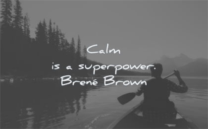 calm quotes superpower brene brown wisdom man lake nature
