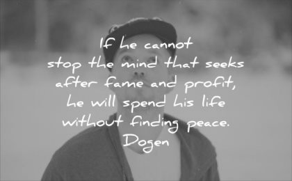 calm quotes cannot stop mind that seeks after fame profit will spend his life without finding peace dogin wisdom man solitude thinking