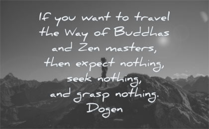 calm quotes want travel way buddhas zen masters expect nothing seek grasp dogen wisdom nature landscape
