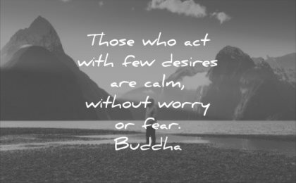 calm quotes those who act with few desires without worry fear buddha wisdom beach mountain water