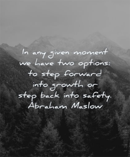 change and growth quotes any given moment have two options step forward into back safety abraham maslow wisdom nature trees
