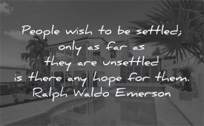 change and growth quotes people wish settled only far they are unsettled there any hope them ralph waldo emerson wisdom house pool luxury