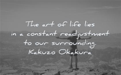 change and growth quotes art life lifes constant readjustement our surrounding kakyzzo okakura wisdom man standing mountain