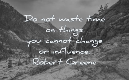 change quotes waste time thing cannot influence robert greene wisdom nature