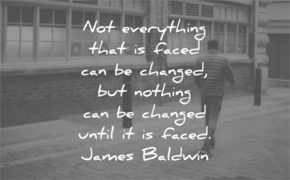 change quotes not everything that faced changed nothing until james baldwin wisdom man walking