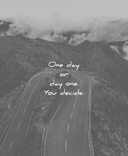 change quotes one day you decide unknown wisdom