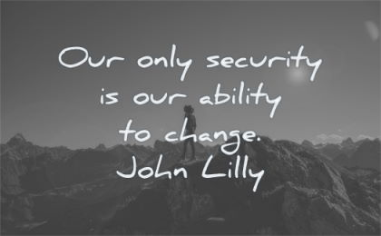 change quotes our only security ability john lilly wisdom silhouette nature