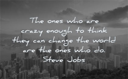change quotes ones crazy enough think they world steve jobs wisdom city