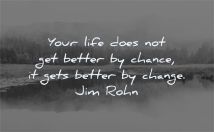 change quotes your life does not get better chance gets jim rohn wisdom nature