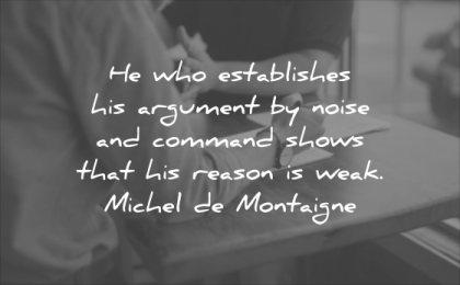 character quotes who establishes his argument noise command shows that reason weak michel de montaigne wisdom table discussion talking