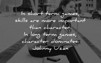 character quotes short term games skills important long dominates johnny uzan wisdom woman sitting laughing