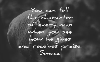 character quotes can tell every gives receive praise seneca wisdom