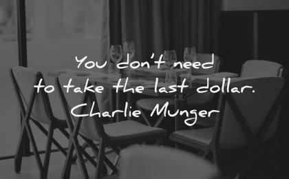 character quotes you dont need take last dollar charlie munger wisdom tables