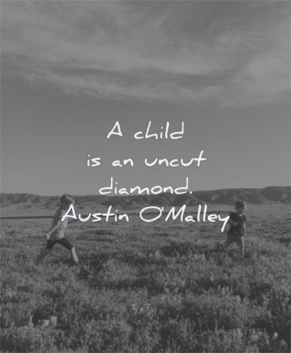 children quotes child uncut diamond austin o malley wisdom fields nature