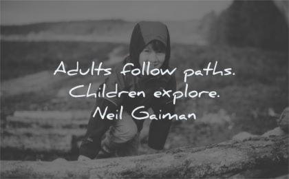 children quotes adults follow paths explore neil gaiman wisdom boy