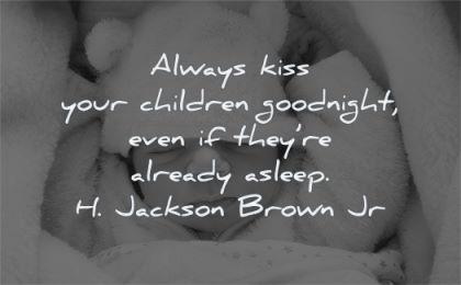 children quotes always kiss goodnight already asleep jackson brown jr wisdom