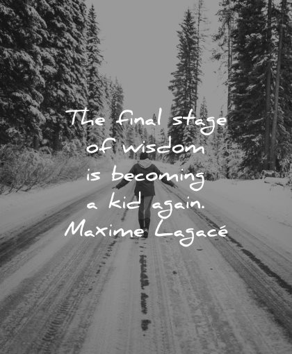 children quotes final stage wisdom becoming kid again maxime lagace winter path woman