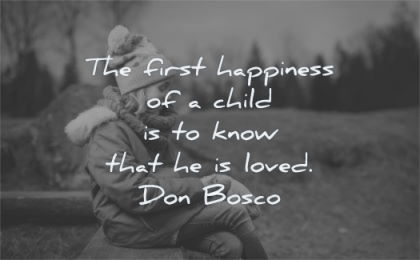 children quotes first happiness child know that loved don bosso wisdom girl