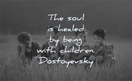 children quotes soul healed being fyodor dostoyevsky wisdom