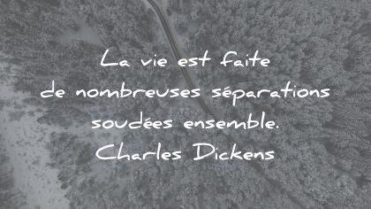 citation sur la vie est faite de nombreuses séparations soudées ensemble charles dickens wisdom quotes
