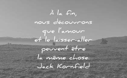 citations amour fin nous decouvrons laisser aller peuvent etre meme chose jack kornfield wisdom quotes