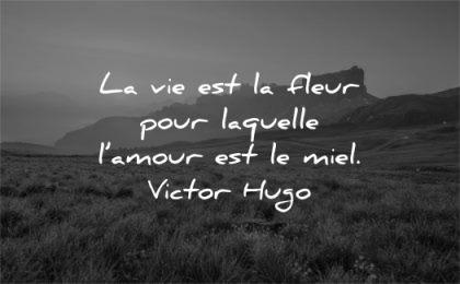 citations amour vie fleur laquelle miel victor hugo wisdom quotes nature paysage