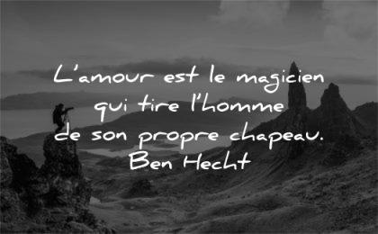 citations amour magicien tire homme propre chapeau ben hecht wisdom nature paysage