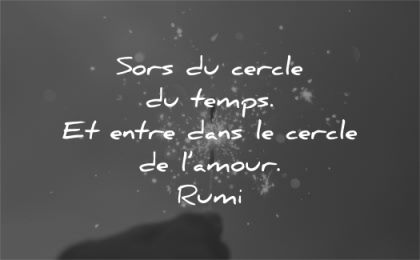 citations amour sors cercle temps entre cercle rumi wisdom quotes