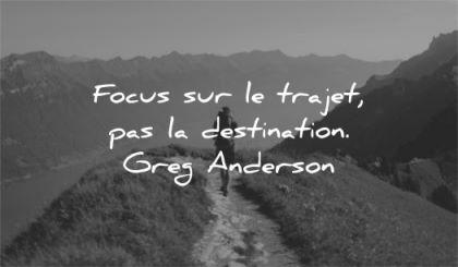citations courtes focus trajet destination greg anderson wisdom chemin nature rando